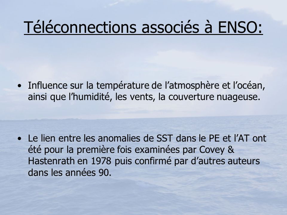 Téléconnections associés à ENSO: Influence sur la température de latmosphère et locéan, ainsi que lhumidité, les vents, la couverture nuageuse. Le lie
