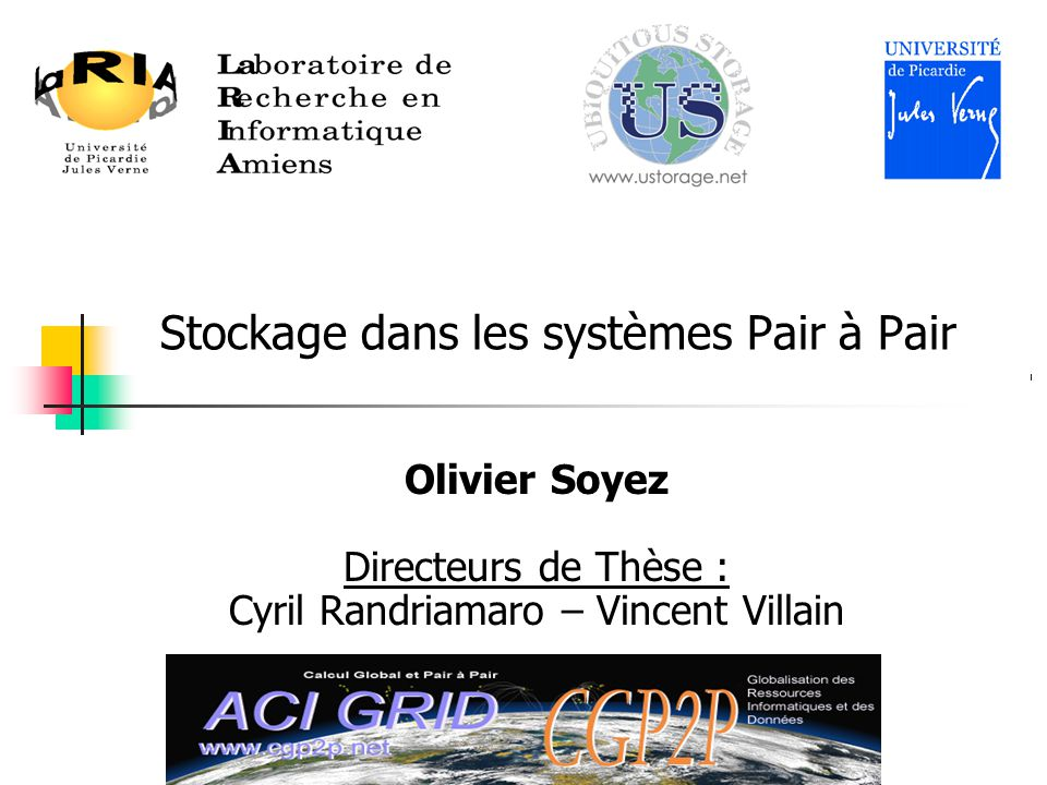 Olivier Soyez Directeurs de Thèse : Cyril Randriamaro – Vincent Villain Stockage dans les systèmes Pair à Pair