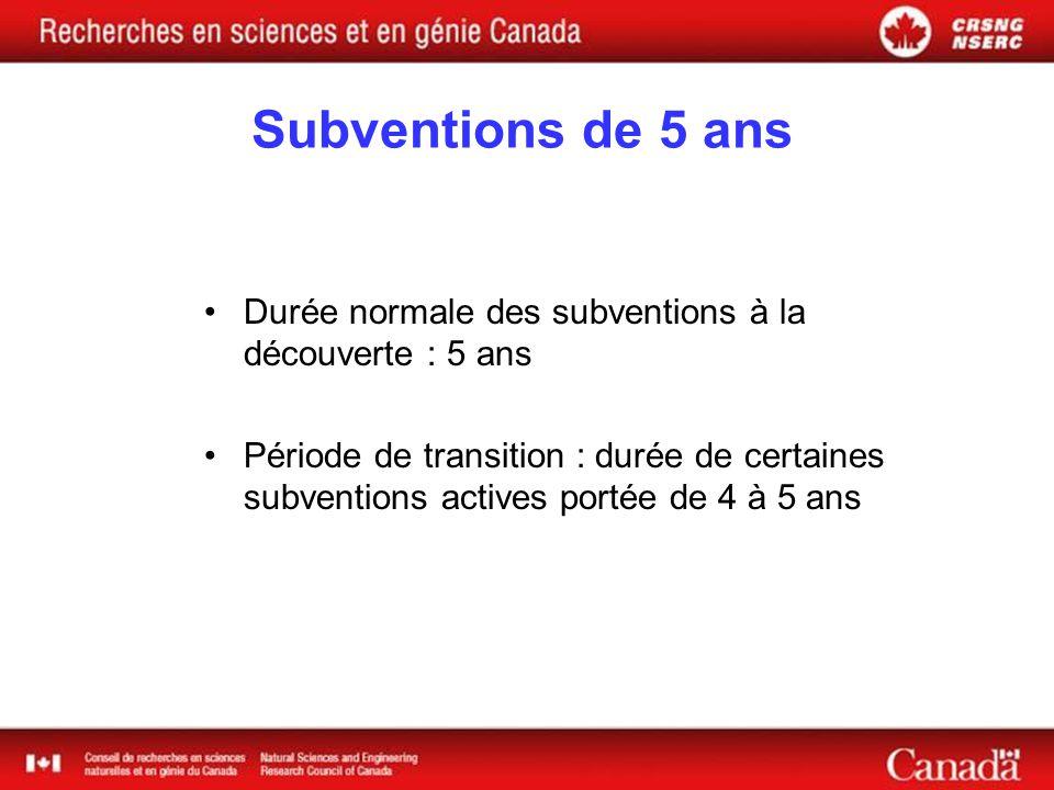 Subventions de 5 ans Durée normale des subventions à la découverte : 5 ans Période de transition : durée de certaines subventions actives portée de 4 à 5 ans