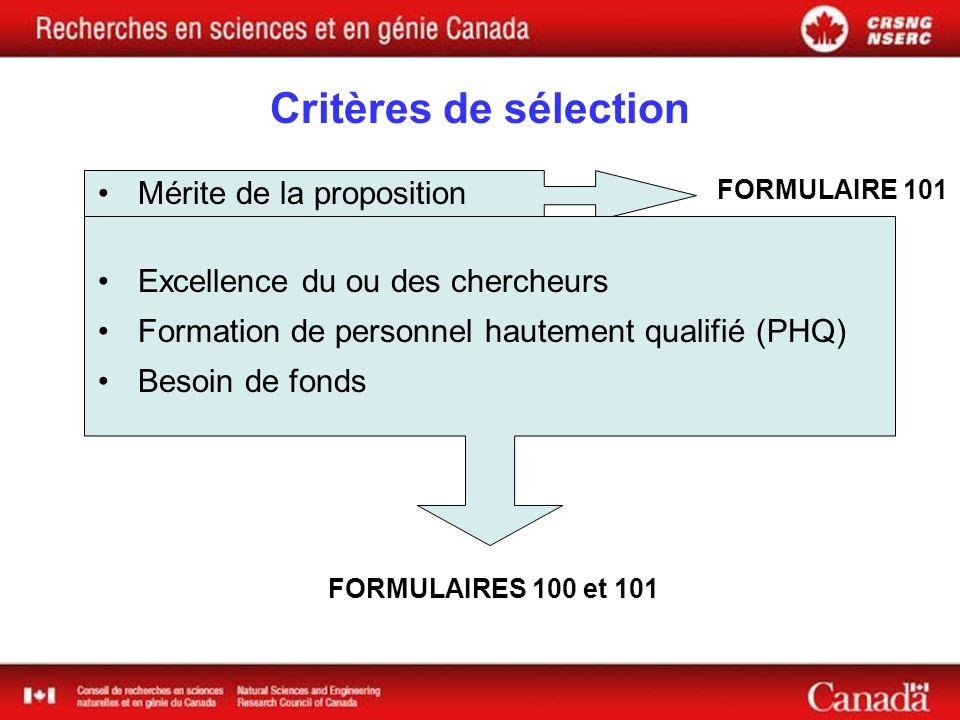 Critères de sélection FORMULAIRES 100 et 101 FORMULAIRE 101 Mérite de la proposition Excellence du ou des chercheurs Formation de personnel hautement qualifié (PHQ) Besoin de fonds