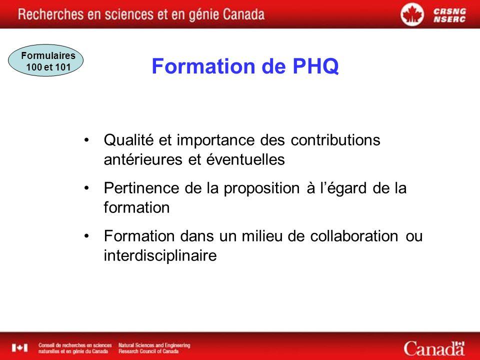 Formation de PHQ Qualité et importance des contributions antérieures et éventuelles Pertinence de la proposition à légard de la formation Formation dans un milieu de collaboration ou interdisciplinaire Formulaires 100 et 101