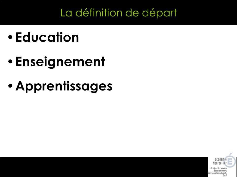 La définition de départ Education Enseignement Apprentissages