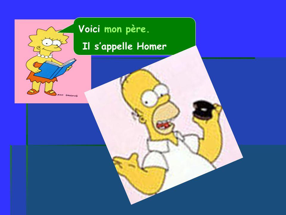 Voici mon père. Il sappelle Homer