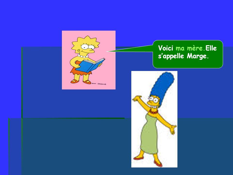 Voici ma mère.Elle sappelle Marge.