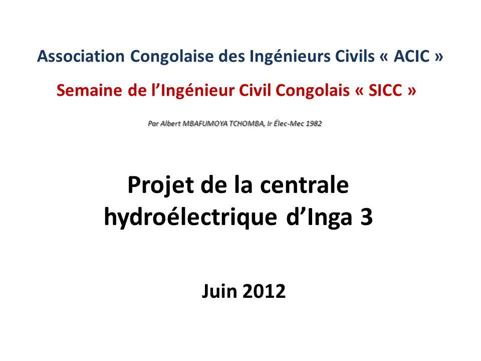 Association Congolaise des Ingénieurs Civils « ACIC » Projet de la centrale hydroélectrique dInga 3 Semaine de lIngénieur Civil Congolais « SICC » Jui