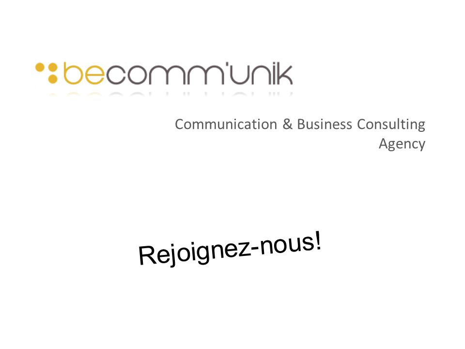 Communication & Business Consulting Agency Rejoignez-nous!