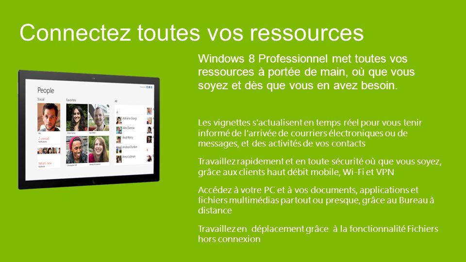 Windows 8 Professionnel met toutes vos ressources à portée de main, où que vous soyez et dès que vous en avez besoin. Les vignettes s'actualisent en t