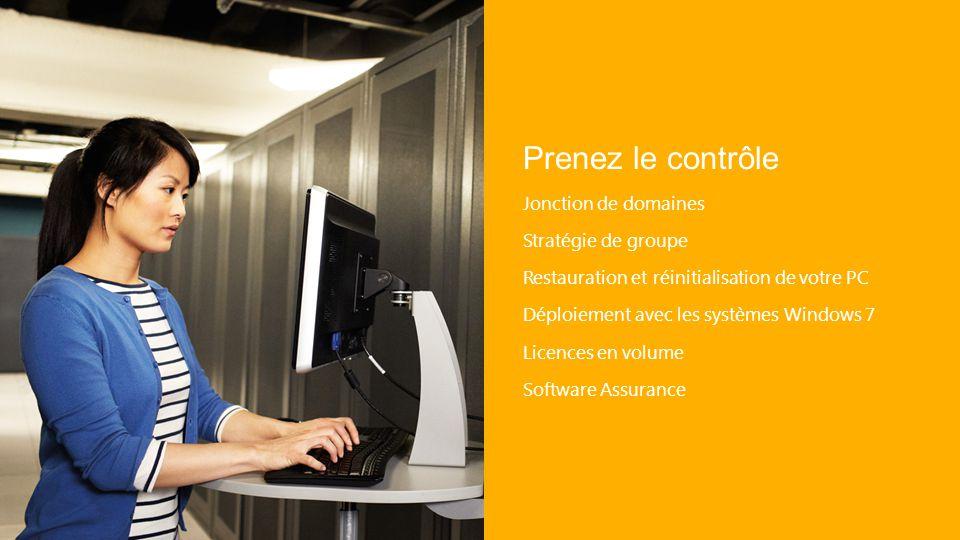 Prenez le contrôle Jonction de domaines Stratégie de groupe Restauration et réinitialisation de votre PC Déploiement avec les systèmes Windows 7 Licen