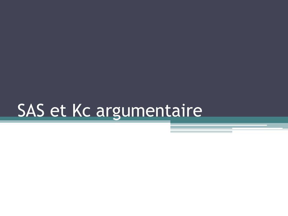 SAS et Kc argumentaire