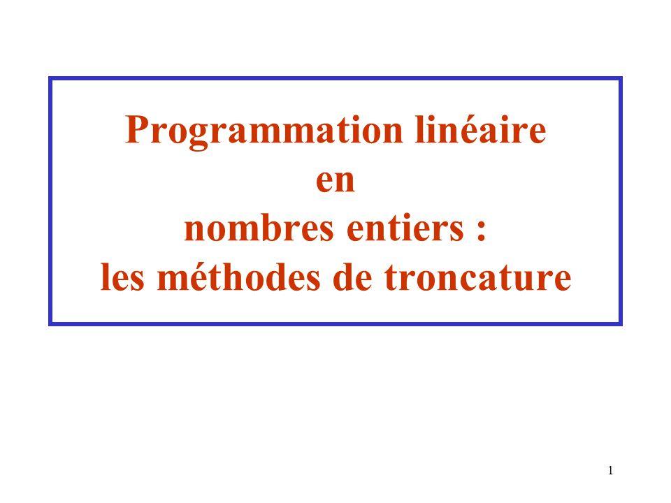 1 Programmation linéaire en nombres entiers : les méthodes de troncature