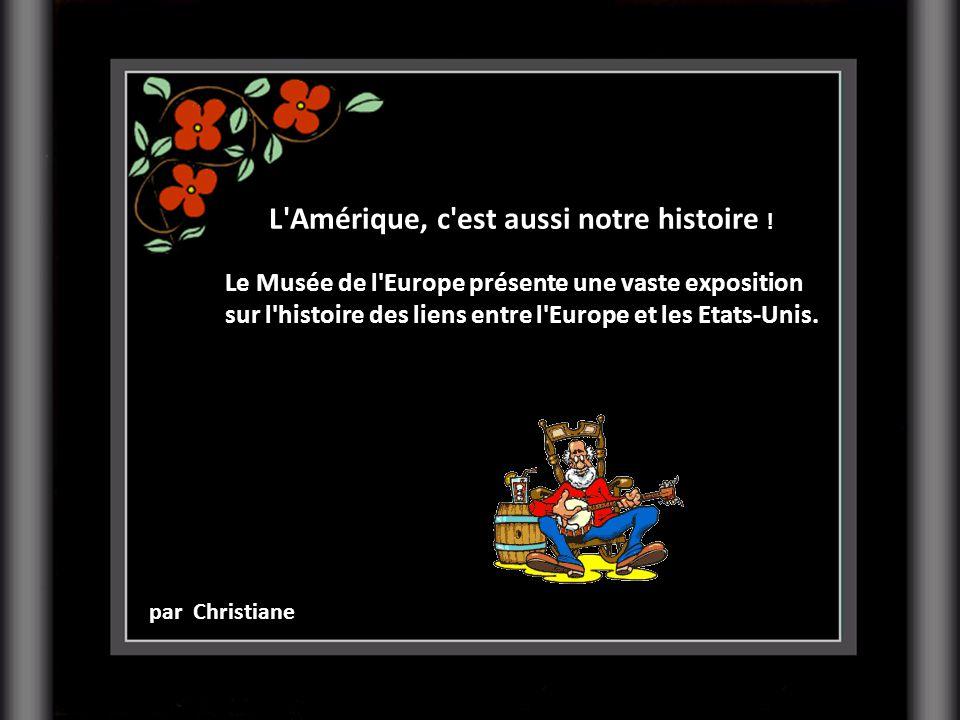 par Christiane L'Amérique, c'est aussi notre histoire ! Le Musée de l'Europe présente une vaste exposition sur l'histoire des liens entre l'Europe et