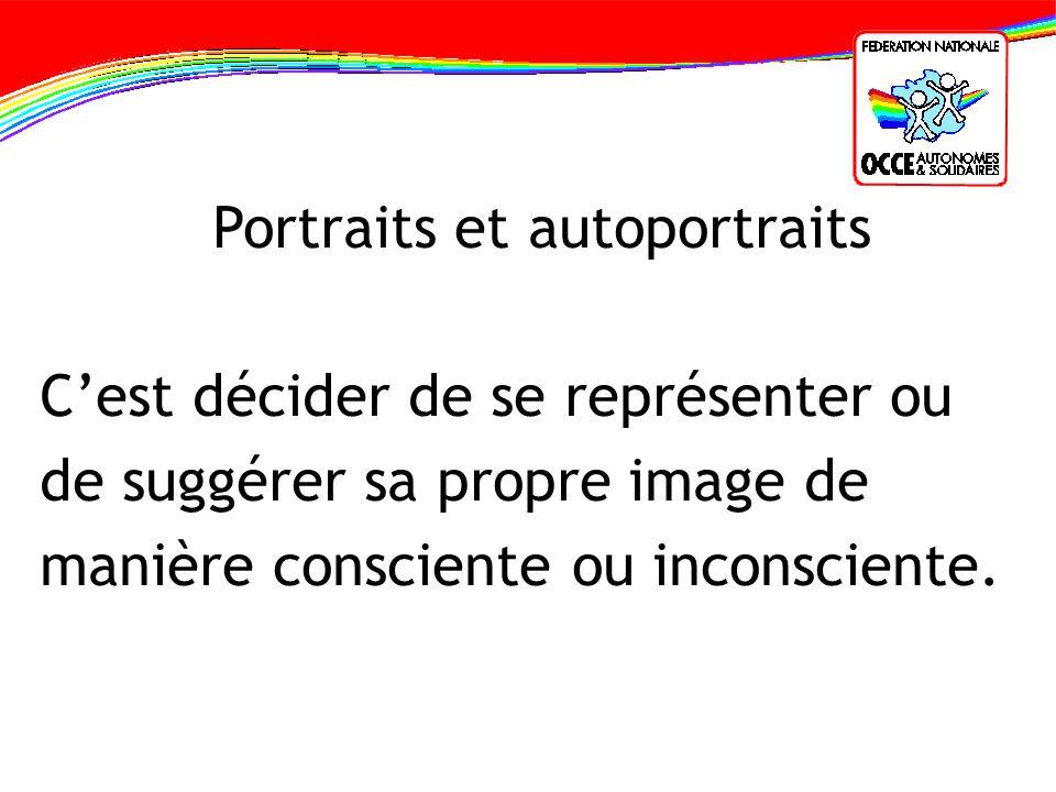 Portraits et autoportraits Cest décider de se représenter ou de suggérer sa propre image de manière consciente ou inconsciente.