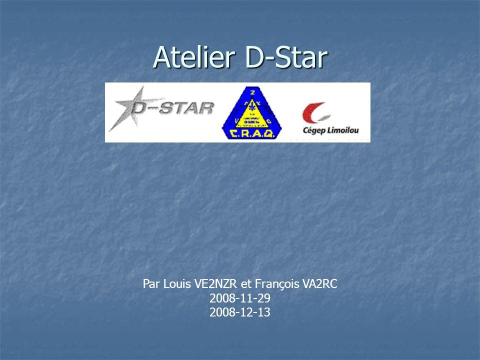 Atelier D-Star Par Louis VE2NZR et François VA2RC 2008-11-29 2008-12-13