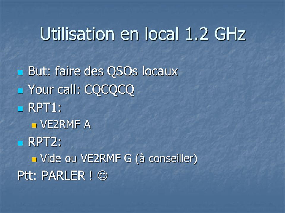 Cross-band VHF->UHF But: faire des QSOs locaux entre VHF-UHF But: faire des QSOs locaux entre VHF-UHF Your call: CQCQCQ Your call: CQCQCQ RPT1: RPT1: VE2RMF C VE2RMF C RPT2: RPT2: VE2RMF B VE2RMF B Ptt: PARLER .
