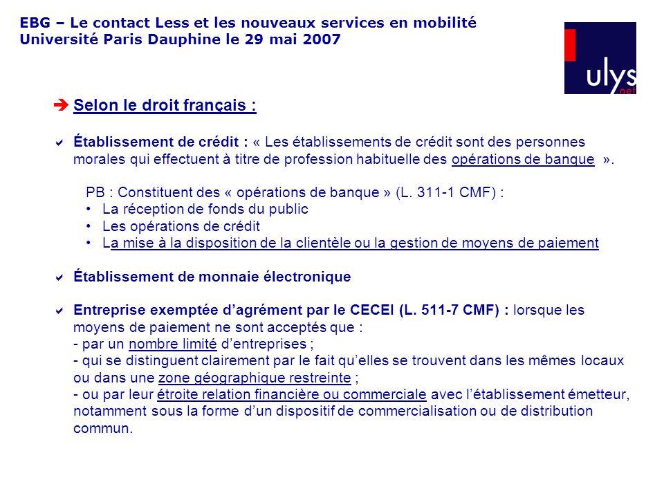 EBG – Le contact Less et les nouveaux services en mobilité Université Paris Dauphine le 29 mai 2007 Selon le droit français : Établissement de crédit : « Les établissements de crédit sont des personnes morales qui effectuent à titre de profession habituelle des opérations de banque ».
