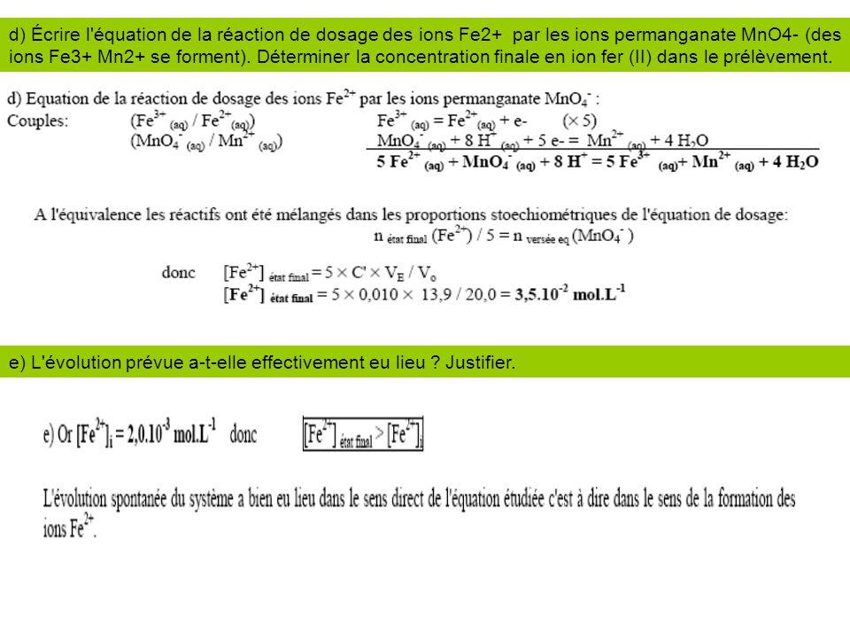 d) Écrire l'équation de la réaction de dosage des ions Fe2+ par les ions permanganate MnO4- (des ions Fe3+ Mn2+ se forment). Déterminer la concentrati