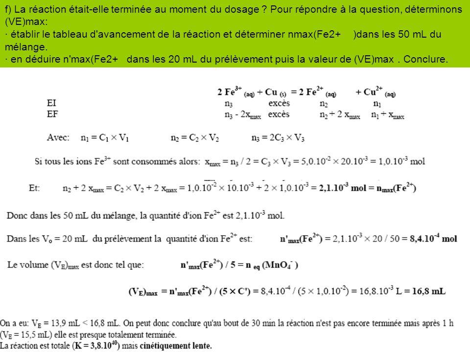 f) La réaction était-elle terminée au moment du dosage ? Pour répondre à la question, déterminons (VE)max: · établir le tableau d'avancement de la réa
