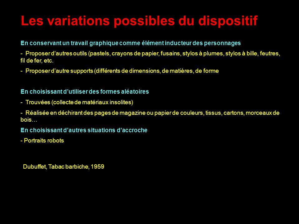 Dubuffet, Tabac barbiche, 1959 Les variations possibles du dispositif En conservant un travail graphique comme élément inducteur des personnages - Pro