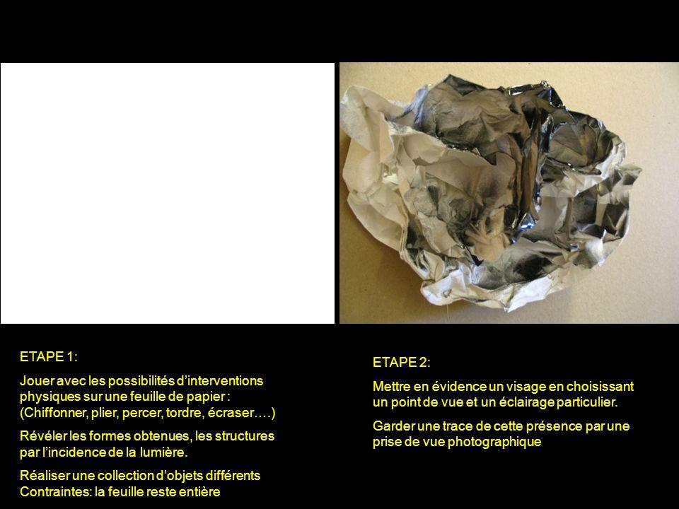 ETAPE 1: Jouer avec les possibilités dinterventions physiques sur une feuille de papier : (Chiffonner, plier, percer, tordre, écraser….) Révéler les f