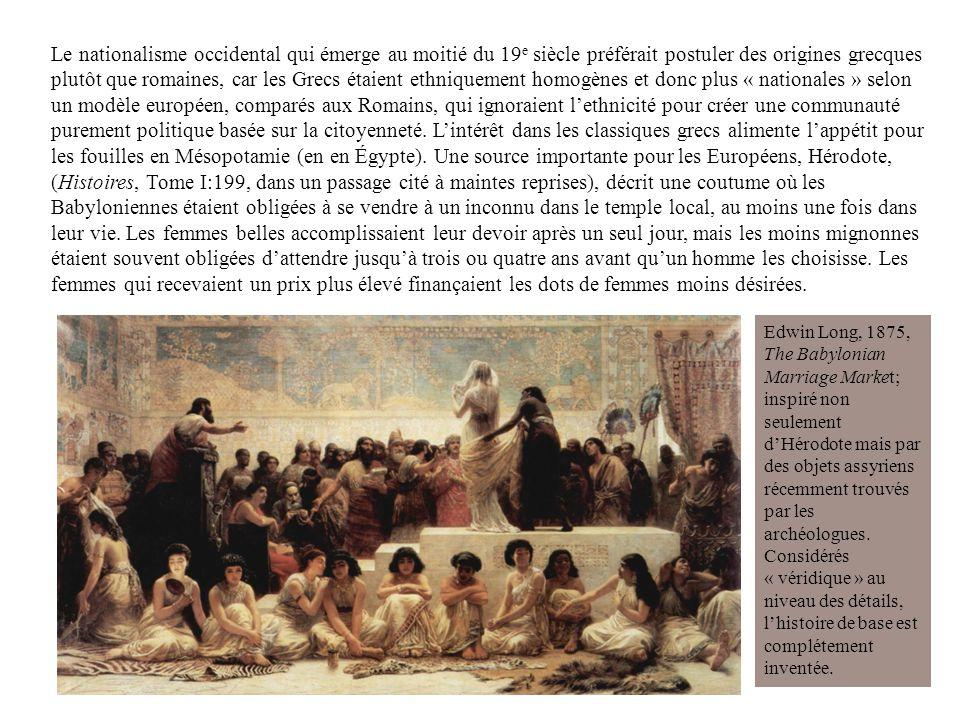 Le nationalisme occidental qui émerge au moitié du 19 e siècle préférait postuler des origines grecques plutôt que romaines, car les Grecs étaient eth