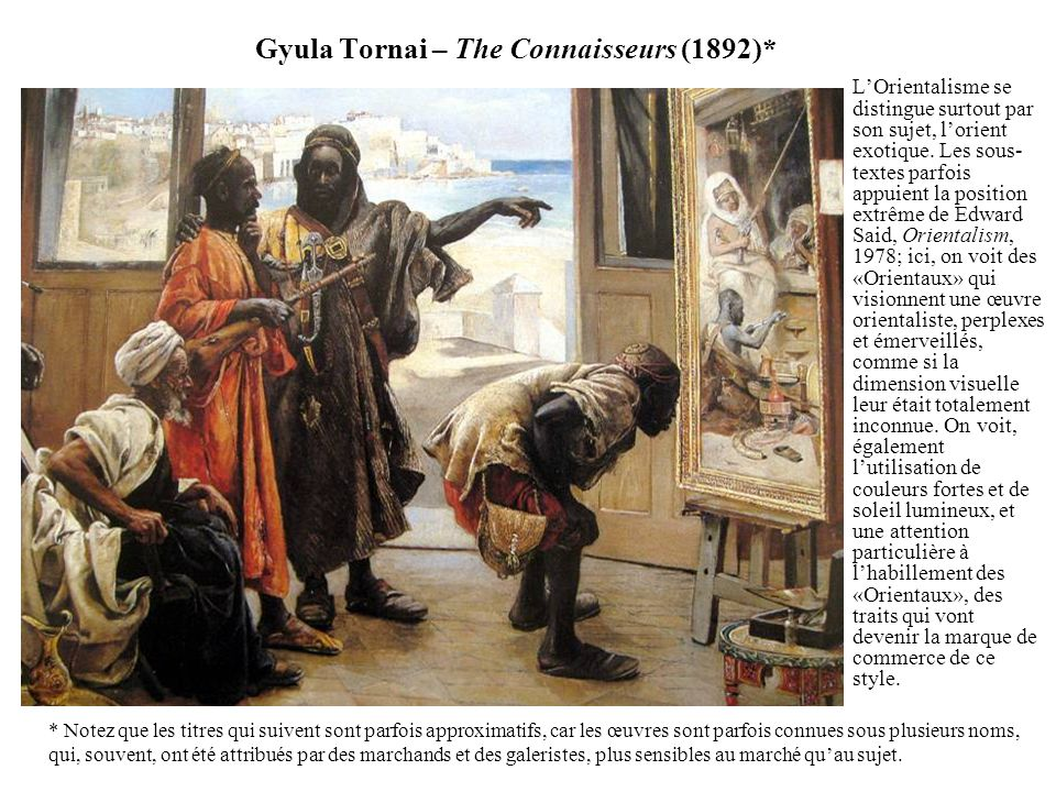 Gyula Tornai – The Connaisseurs (1892)* LOrientalisme se distingue surtout par son sujet, lorient exotique. Les sous- textes parfois appuient la posit