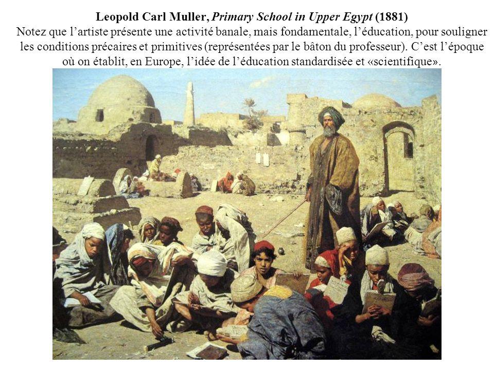 Leopold Carl Muller, Primary School in Upper Egypt (1881) Notez que lartiste présente une activité banale, mais fondamentale, léducation, pour souligner les conditions précaires et primitives (représentées par le bâton du professeur).