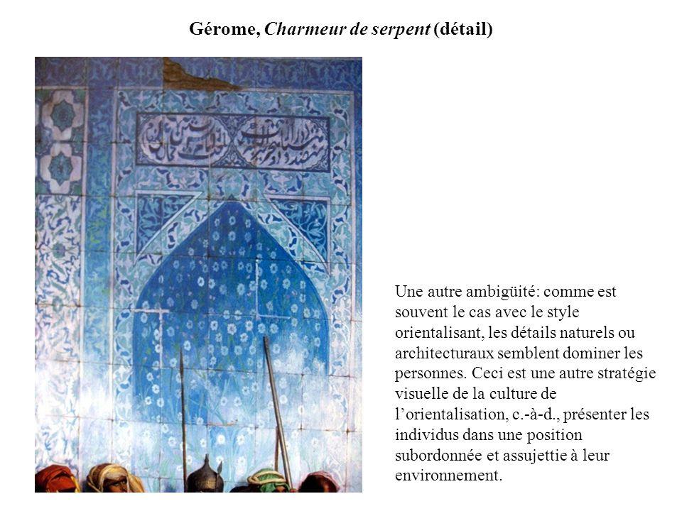 Gérome, Charmeur de serpent (détail) Une autre ambigüité: comme est souvent le cas avec le style orientalisant, les détails naturels ou architecturaux