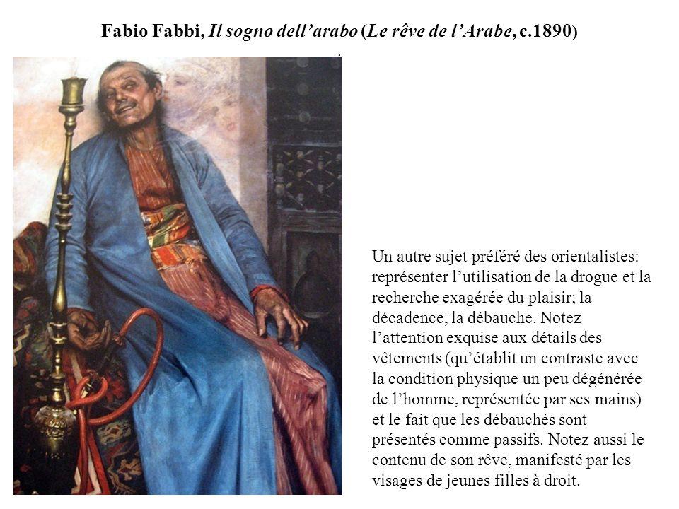 Fabio Fabbi, Il sogno dellarabo (Le rêve de lArabe, c.1890 ). Un autre sujet préféré des orientalistes: représenter lutilisation de la drogue et la re