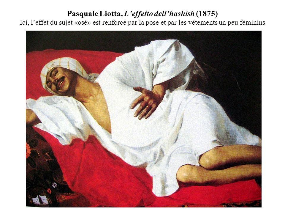 Pasquale Liotta, Leffetto dellhashish (1875) Ici, leffet du sujet «osé» est renforcé par la pose et par les vêtements un peu féminins
