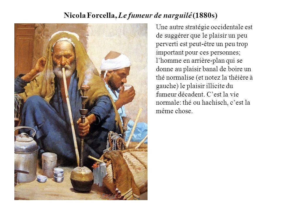 Nicola Forcella, Le fumeur de narguilé (1880s) Une autre stratégie occidentale est de suggérer que le plaisir un peu perverti est peut-être un peu trop important pour ces personnes; lhomme en arrière-plan qui se donne au plaisir banal de boire un thé normalise (et notez la théière à gauche) le plaisir illicite du fumeur décadent.