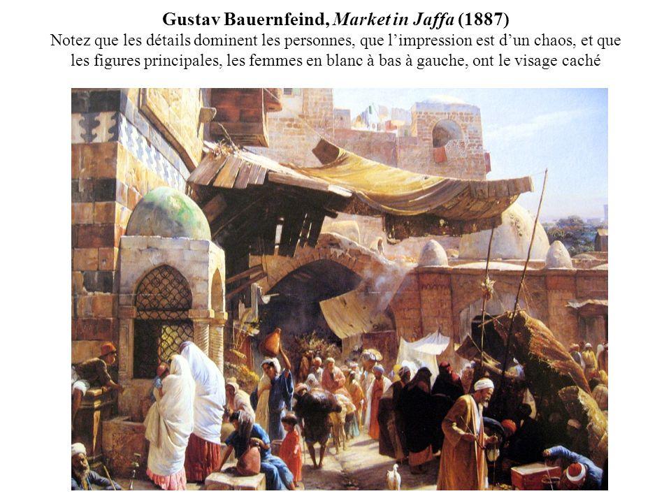 Gustav Bauernfeind, Market in Jaffa (1887) Notez que les détails dominent les personnes, que limpression est dun chaos, et que les figures principales, les femmes en blanc à bas à gauche, ont le visage caché
