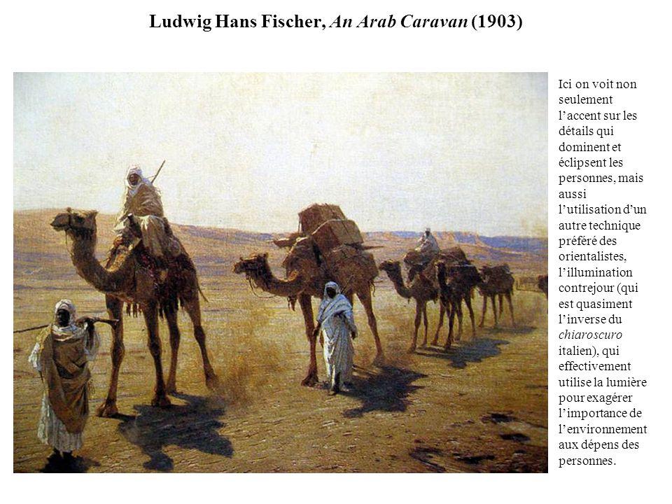 Ludwig Hans Fischer, An Arab Caravan (1903) Ici on voit non seulement laccent sur les détails qui dominent et éclipsent les personnes, mais aussi luti