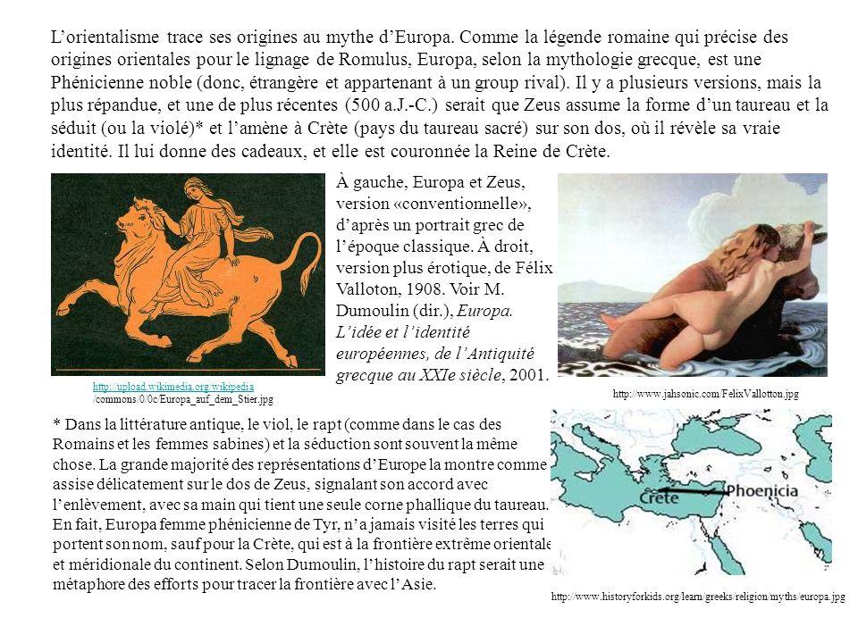 Lorientalisme trace ses origines au mythe dEuropa. Comme la légende romaine qui précise des origines orientales pour le lignage de Romulus, Europa, se