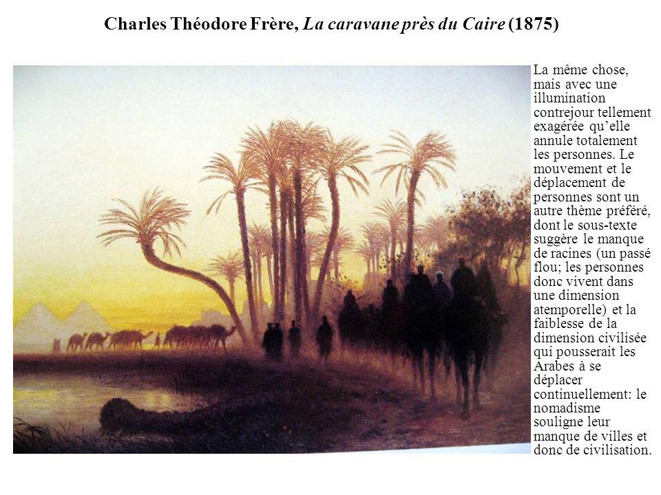 Charles Théodore Frère, La caravane près du Caire (1875) La même chose, mais avec une illumination contrejour tellement exagérée quelle annule totalement les personnes.