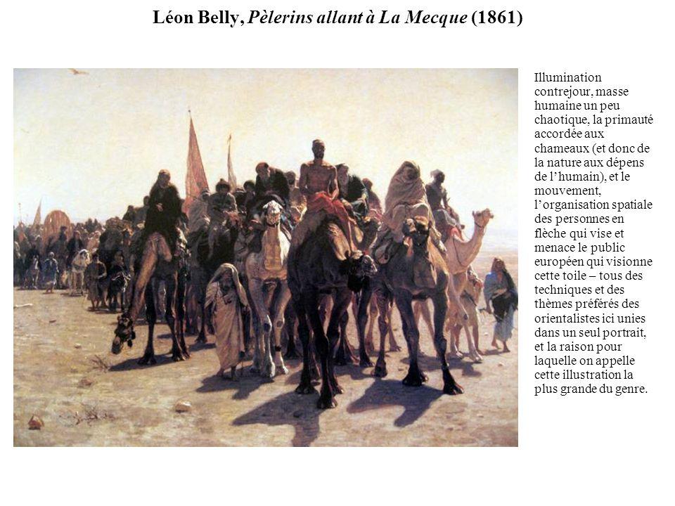Léon Belly, Pèlerins allant à La Mecque (1861) Illumination contrejour, masse humaine un peu chaotique, la primauté accordée aux chameaux (et donc de