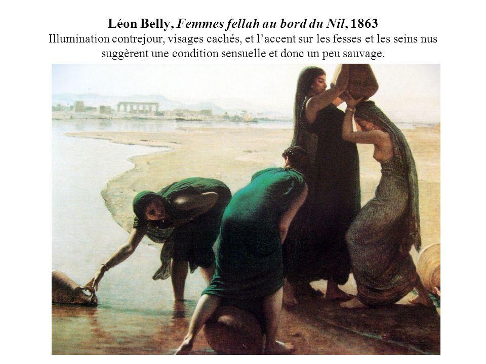 Léon Belly, Femmes fellah au bord du Nil, 1863 Illumination contrejour, visages cachés, et laccent sur les fesses et les seins nus suggèrent une condition sensuelle et donc un peu sauvage.