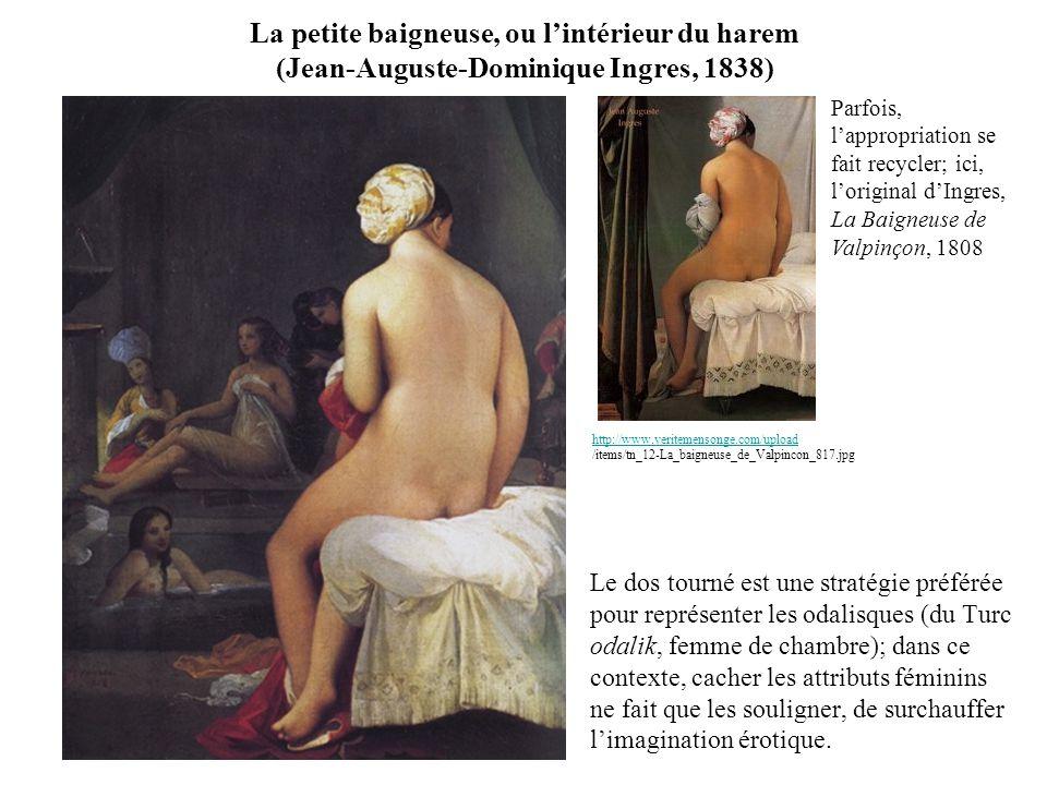 La petite baigneuse, ou lintérieur du harem (Jean-Auguste-Dominique Ingres, 1838) Le dos tourné est une stratégie préférée pour représenter les odalisques (du Turc odalik, femme de chambre); dans ce contexte, cacher les attributs féminins ne fait que les souligner, de surchauffer limagination érotique.