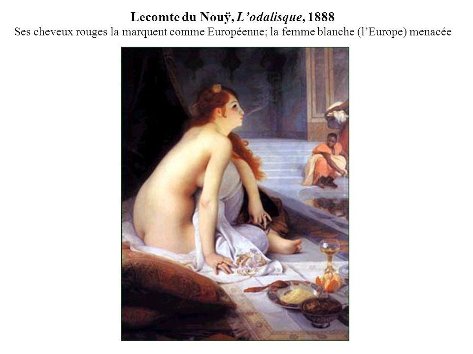 Lecomte du Nouÿ, Lodalisque, 1888 Ses cheveux rouges la marquent comme Européenne; la femme blanche (lEurope) menacée