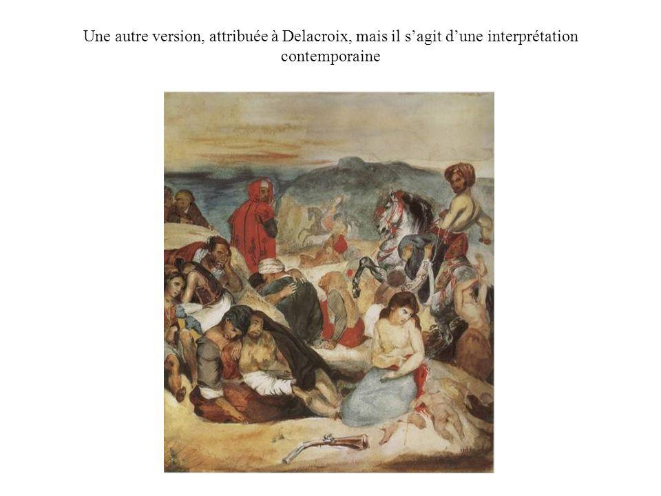 Une autre version, attribuée à Delacroix, mais il sagit dune interprétation contemporaine