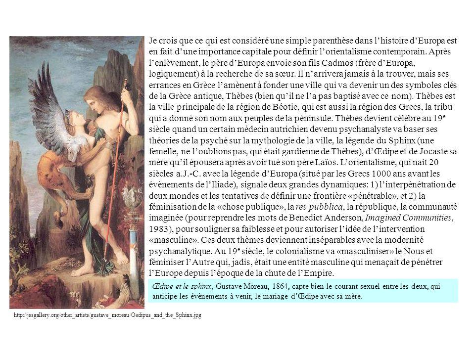 Je crois que ce qui est considéré une simple parenthèse dans lhistoire dEuropa est en fait dune importance capitale pour définir lorientalisme contemp