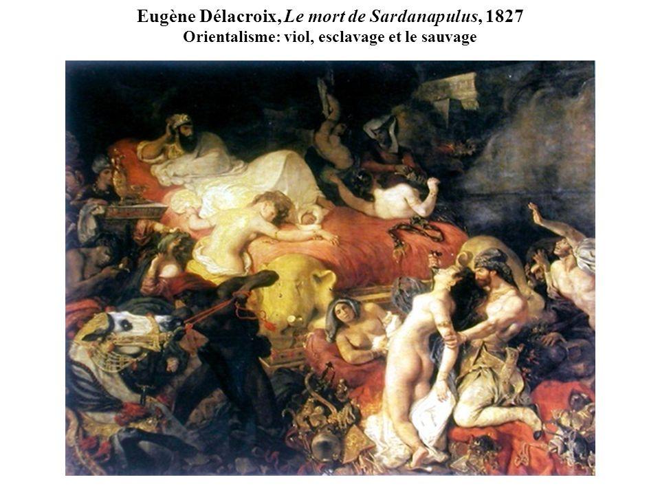 Eugène Délacroix, Le mort de Sardanapulus, 1827 Orientalisme: viol, esclavage et le sauvage