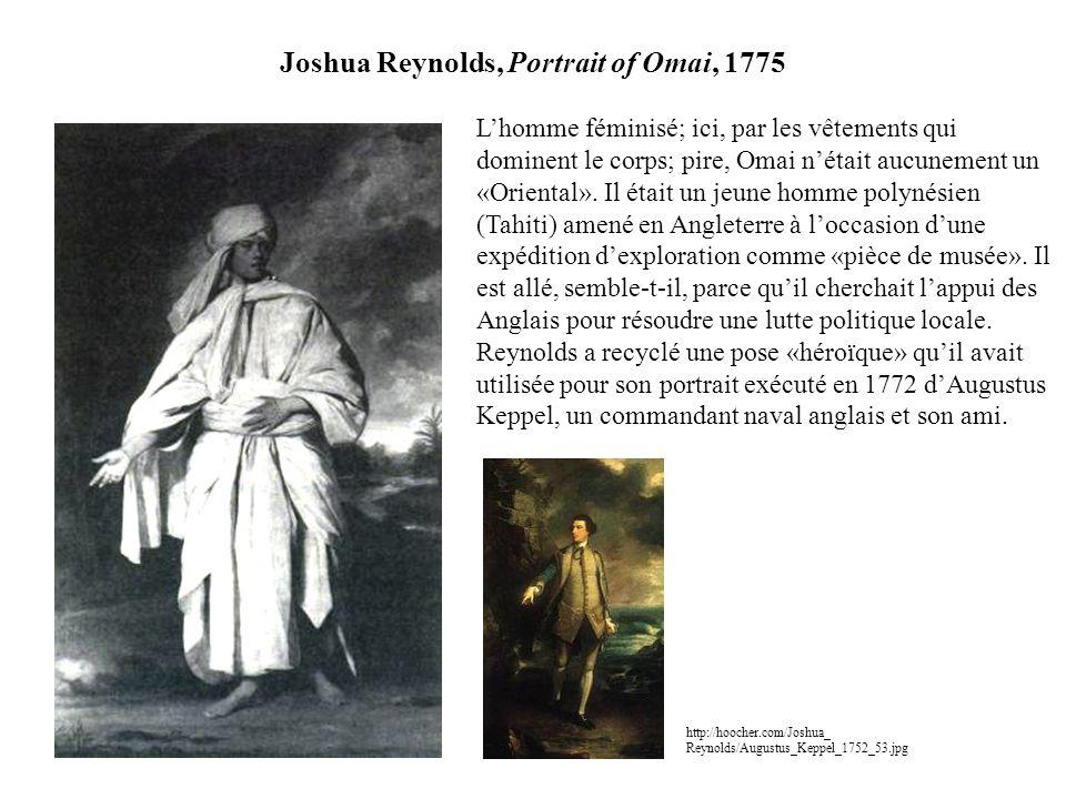 Joshua Reynolds, Portrait of Omai, 1775 Lhomme féminisé; ici, par les vêtements qui dominent le corps; pire, Omai nétait aucunement un «Oriental». Il
