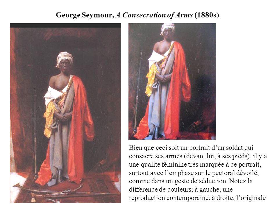 George Seymour, A Consecration of Arms (1880s) Bien que ceci soit un portrait dun soldat qui consacre ses armes (devant lui, à ses pieds), il y a une qualité féminine très marquée à ce portrait, surtout avec lemphase sur le pectoral dévoilé, comme dans un geste de séduction.