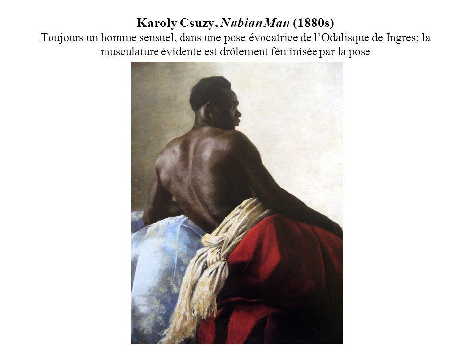 Karoly Csuzy, Nubian Man (1880s) Toujours un homme sensuel, dans une pose évocatrice de lOdalisque de Ingres; la musculature évidente est drôlement féminisée par la pose