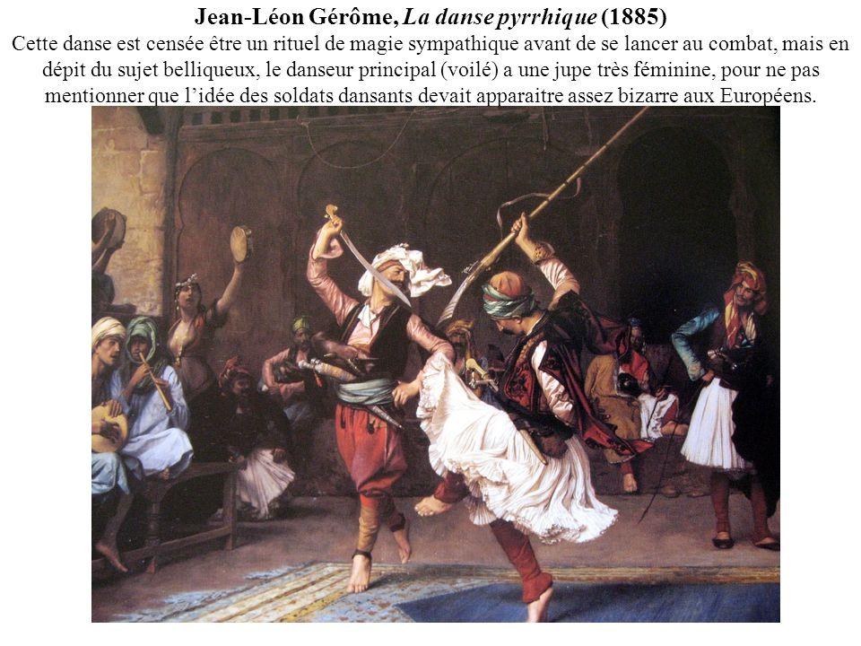 Jean-Léon Gérôme, La danse pyrrhique (1885) Cette danse est censée être un rituel de magie sympathique avant de se lancer au combat, mais en dépit du sujet belliqueux, le danseur principal (voilé) a une jupe très féminine, pour ne pas mentionner que lidée des soldats dansants devait apparaitre assez bizarre aux Européens.