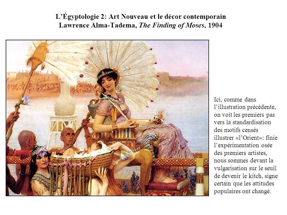 LÉgyptologie 2: Art Nouveau et le décor contemporain Lawrence Alma-Tadema, The Finding of Moses, 1904 Ici, comme dans lillustration précédente, on voi