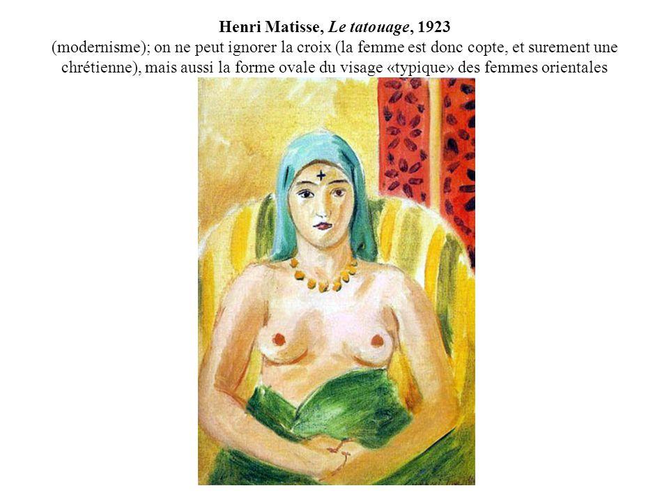 Henri Matisse, Le tatouage, 1923 (modernisme); on ne peut ignorer la croix (la femme est donc copte, et surement une chrétienne), mais aussi la forme