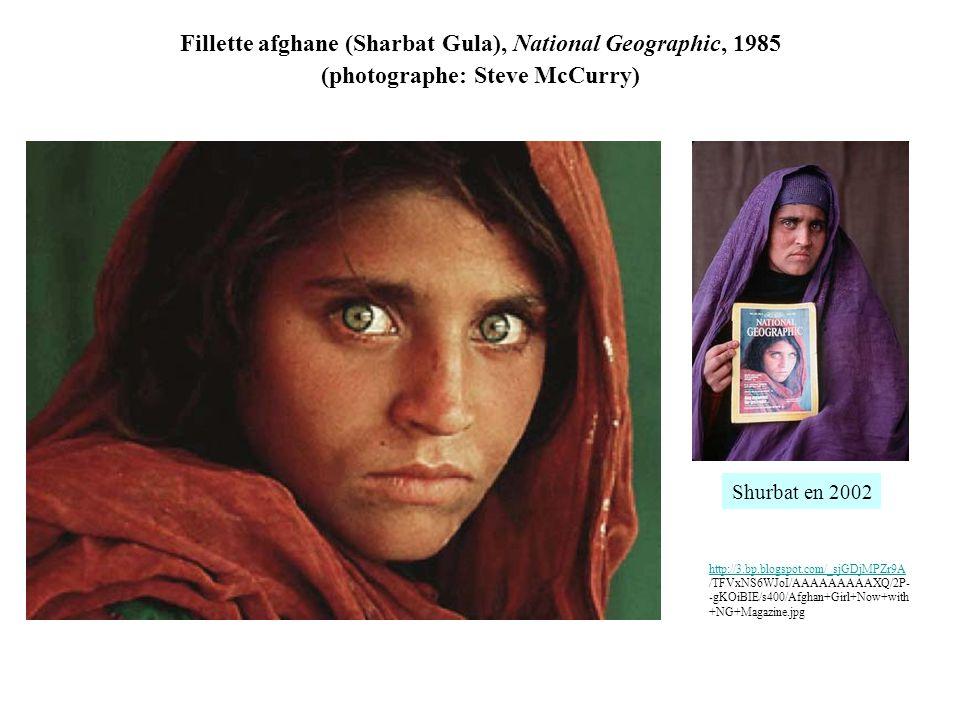 Fillette afghane (Sharbat Gula), National Geographic, 1985 (photographe: Steve McCurry) http://3.bp.blogspot.com/_sjGDjMPZr9A http://3.bp.blogspot.com/_sjGDjMPZr9A /TFVxNS6WJoI/AAAAAAAAAXQ/2P- -gKOiBIE/s400/Afghan+Girl+Now+with +NG+Magazine.jpg Shurbat en 2002