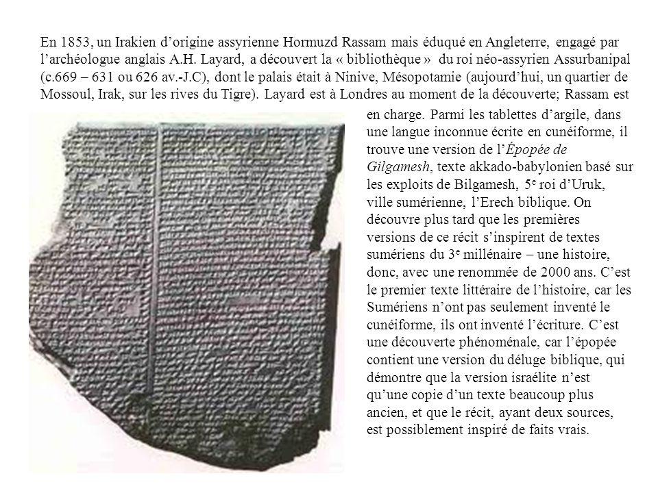 En 1853, un Irakien dorigine assyrienne Hormuzd Rassam mais éduqué en Angleterre, engagé par larchéologue anglais A.H. Layard, a découvert la « biblio