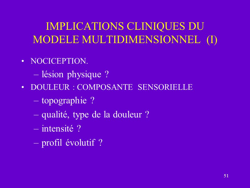 51 IMPLICATIONS CLINIQUES DU MODELE MULTIDIMENSIONNEL (I) NOCICEPTION.